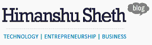 Blog of Himanshu Sheth on Technology, Entrepreneurship and Business